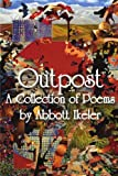 Outpost - A Collection of Poems, Abbott Ikeler, 1430323388