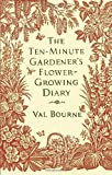 img - for The Ten-Minute Gardener's Flower-Growing Diary by Val Bourne (29-Sep-2011) Hardcover book / textbook / text book