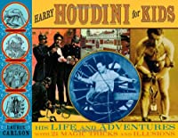Harry Houdini For Kids: His Life And Adventures