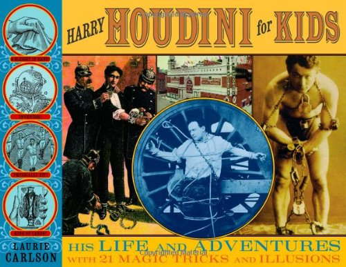 Download Harry Houdini for Kids: His Life and Adventures with 21 Magic Tricks and Illusions (For Kids series) PDF