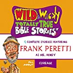 Wild and Wacky Totally True Bible Stories: All About Courage | Frank E. Peretti