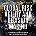 Global Risk Agility and Decision Making: Organizational Resilience in the Era of Man-Made Risk Audiobook by Dante Disparte, Daniel Wagner Narrated by Joseph R. Durika