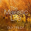The Majestic Life: Master the Secrets of Self-Realization Speech by Guy Finley Narrated by Guy Finley