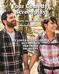 Four Comedy Screenplays: Hot Potato, My Lover Was a Logger, Partners, Dr. Soapy by Phyllis Zimbler Miller (2010-07-16)