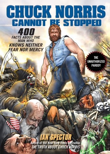 Chuck Norris Cannot Be Stopped: 400 All-New Facts About the Man Who Knows Neither Fear Nor Mercy PDF