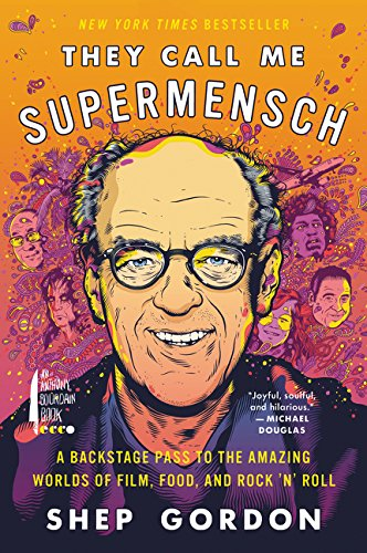 Download They Call Me Supermensch: A Backstage Pass to the Amazing Worlds of Film, Food, and Rock'n'Roll ebook