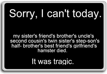 Amazoncom Sorry I Cant Today It Was Tragic Funny Quotes