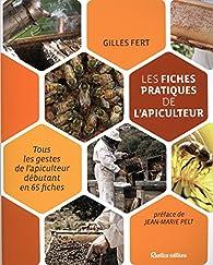 Les fiches pratiques de l'apiculteur : Tous les gestes de l'apiculteur débutant en 65 fiches par Gilles Fert
