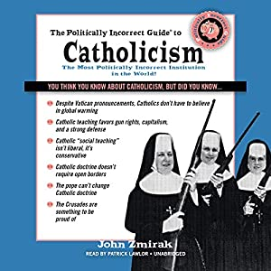 The Politically Incorrect Guide to Catholicism Audiobook