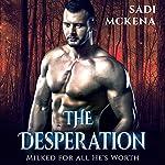 The Desperation: Milked for All He's Worth | Sadi Mckena