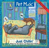 : Pet Music: Just Chillin.  Music for Pet Stress and Separation Anxiety