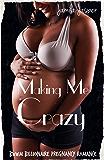 Making Me Crazy: BWWM Interracial Billionaire BBW Pregnancy Erotic Romance (Multicultural Romance Series: NHL Billionaire Meets African American Beauty Book 1)