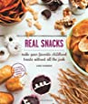 Real Snacks: Make Your Favorite Childhood Treats Without All the Junk