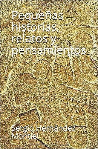 Pequeñas historias, relatos y pensamientos: Amazon.es: Hernández Montiel, Sr Sergio, RauLuz, RauLuz: Libros