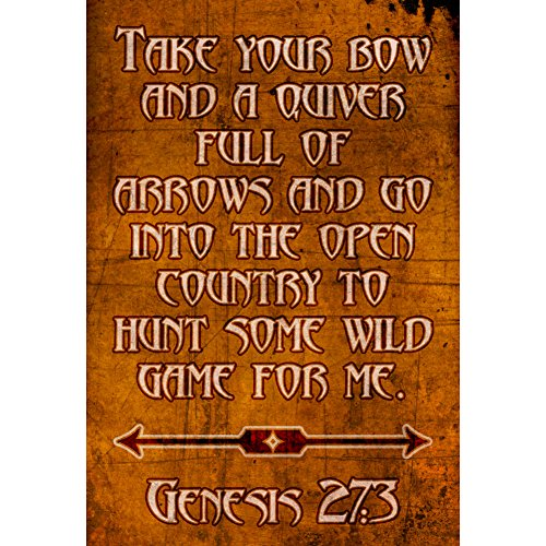 Take Your Bow And A Quiver Full Of Arrows And Go Into The Open Country To Hunt Some Wild Game For Me Genesis 27:3 Print Scripture Quote Hunting Poster
