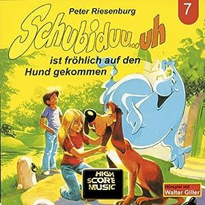 Schubiduu...uh - ist fröhlich auf den Hund gekommen (Schubiduu...uh 7) Hörbuch