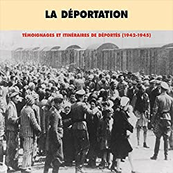 La déportation : témoignages et itinéraires de déportés (1942-1945)