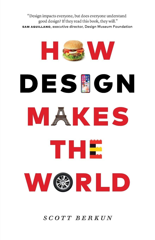 How Design Makes The World Berkun Scott 9780983873181 Amazon Com Books