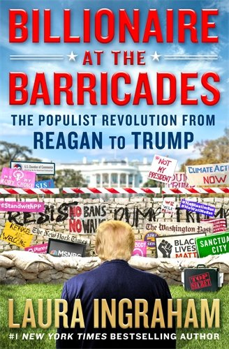 Book cover from Billionaire at the Barricades: The Populist Revolution from Reagan to Trumpby Laura Ingraham