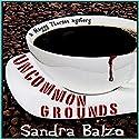 Uncommon Grounds Audiobook by Sandra Balzo Narrated by Karen Savage