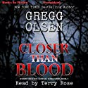 Closer than Blood: Sheriff Detective Kendall Stark Series, Book 2 Audiobook by Gregg Olsen Narrated by Terry Rose