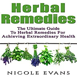 Herbal Remedies: The Ultimate Guide to Herbal Remedies for Pain Relief, Stress Relief, Weight Loss, and Skin Conditions