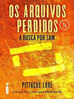 Os Arquivos Perdidos 4: A busca por Sam (Os Legados de Lorien) por [Lore, Pittacus]