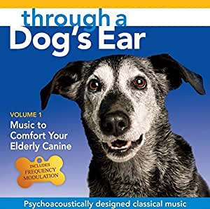Through a Dog's Ear: Music to Comfort Your Elderly Canine Vol. 1