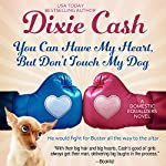 You Can Have My Heart, but Don't Touch My Dog: The Domestic Equalizers, Book 8 | Dixie Cash