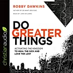 Do Greater Things: Activating the Kingdom to Heal the Sick and Love the Lost | Robby Dawkins