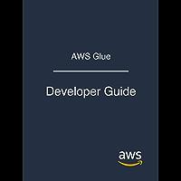 AWS Glue: Developer Guide (English Edition)