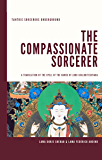 The Compassionate Sorcerer: A Translation of the Spell of the Names of Lord Avalokiteshvara (The Dharani Spellbook…