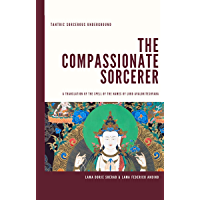 The Compassionate Sorcerer: A Translation of the Spell of the Names of Lord Avalokiteshvara (The Dharani Spellbook Series 1) (English Edition)