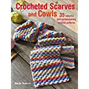 Crocheted Scarves and Cowls: 35 colorful and contemporary crochet patterns