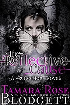 The Reflective Cause (#2): A New Adult Dark Fantasy Paranormal Romance (The Reflection Series) by [Blodgett, Tamara Rose]