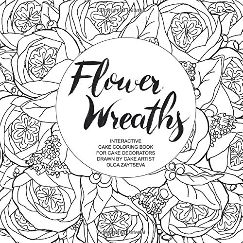 Flower Wreaths: Interactive Cake Coloring Book for Adults and Cake ...