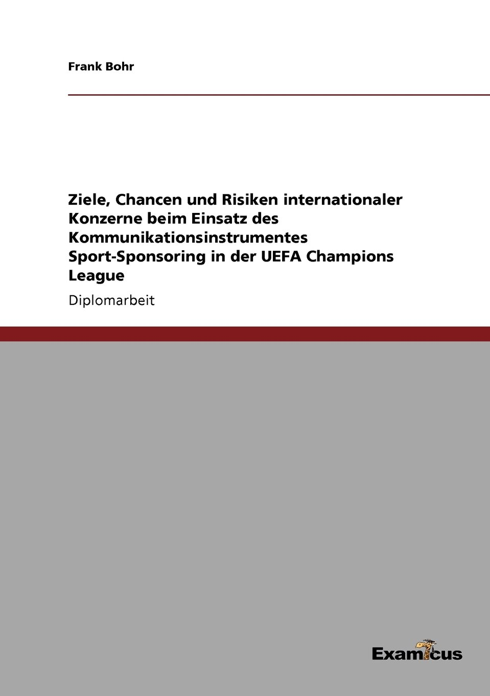 Ziele, Chancen und Risiken internationaler Konzerne beim Einsatz des Kommunikationsinstrumentes Sport-Sponsoring in der UEFA Champions League (German Edition) PDF