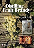 Distilling Fruit Brandy, Josef Pischl, 0764339265