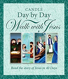 Candle Day by Day Walk with Jesus: The Story of Jesus Retold in 40 Days by [David, Juliet]