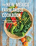 The New Mexico Farm Table Cookbook: 150 Homegrown Recipes From The Land Of Enchantment