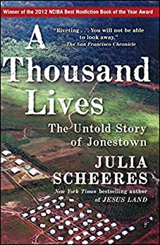 A Thousand Lives: The Untold Story of Hope, Deception, and Survival at Jonestown by [Scheeres, Julia]