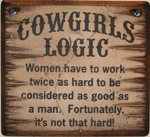 Cowgirls Logic: Work (1009) Wooden Sign