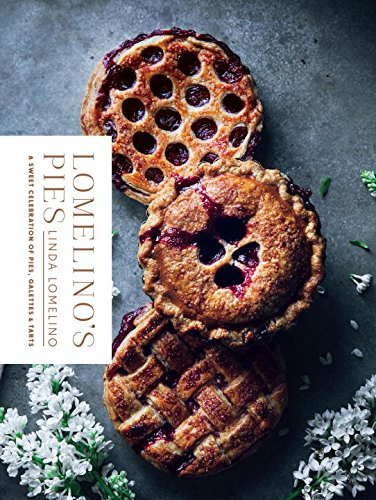 Lomelino's Pies: A Celebration of Pies, Galettes, and Tarts by Linda Lomelino