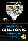Manual del gin-tonic perfecto: Prólogo de Javier de las Muelas (Claves para entender)