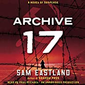Archive 17: A Novel of Suspense | Sam Eastland