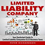 Limited Liability Company: Your Quickstart Guide to Limited Liability Companies   Peter Richardson