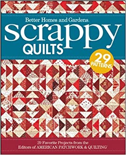 Scrappy Quilts: 29 Favorite Projects From The Editors Of American Patchwork  And Quilting (Better Homes And Gardens Cooking)