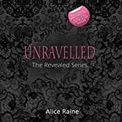 Unravelled: The Revealed Series, Book 2   Alice Raine