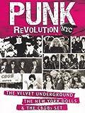 Punk Revolution NYC: The Velvet Underground, The New York Dolls And The CBGBs Set