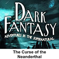 Dark Fantasy: The Curse of the Neanderthal